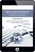 Obcecados por Servir - Construindo Valor a partir da Experiência do Paciente (eBook)