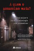 A Quem o Assassino Mata? O Serial Killer à Luz da Criminologia e da Psicanálise
