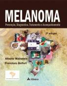 Melanoma - Prevenção, Diagnóstico, Tratamento e Acompanhamento - 2ª Edição