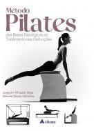 Método Pilates - Das Bases Fisiológicas ao Tratamento das Disfunções