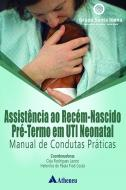 Assistência ao Recém-Nascido Pré-Termo em UTI Neonatal - Manual de Condutas Práticas