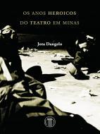 Os Anos Heróicos do Teatro em Minas