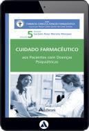 Pacientes com Doenças Psiquiátricas - Cuidado Farmacêutico - Volume V (eBook)