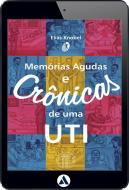 Memórias Agudas e Crônicas de uma UTI (eBook)