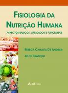 Fisiologia da Nutrição Humana - Aspectos Básicos, Aplicados e Funcionais