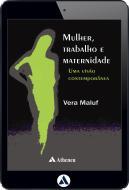 Mulher Trabalho e Maternidade - Uma Visão Contemporânea (eBook)