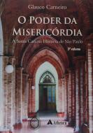 O Poder da Misericórdia a Santa Casa na História de São Paulo