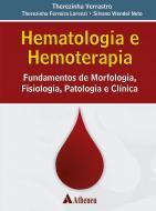 Hematologia e Hemoterapia - Fundamentos de Morfologia, Fisiologia, Patologia e Clínica