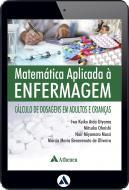 Matemática Aplicada à Enfermagem - Cálculo de Dosagem em Adultos e Crianças (eBook)