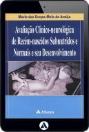 Avaliação Clínico-Neurológica de Recém-Nascidos Subnutridos e Normais e seu Desenvolvimento (eBook)