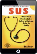 O que Você Precisa Saber Sobre o Sistema Único de Saúde (eBook)