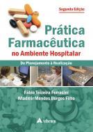 Prática Farmacêutica no Ambiente Hospitalar - Do Planejamento à Reabilitação
