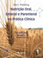 Nutrição Oral Enteral e Parenteral - Prática Clínica - 2 Volumes - 5ª Edição