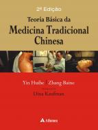 Teoria Básica da Medicina Tradicional Chinesa - 2ª Edição