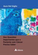 Dez Questões Importantes que o Paciente com Câncer Precisa Saber