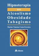 Hipnoterapia no Alcoolismo, Obesidade e Tabagismo