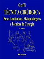 Técnica Cirúrgica - Bases Anatômicas Fisiopatológicas e Técnicas da Cirurgia