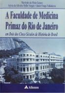 A Faculdade de Medicina Primaz do Rio de Janeiro em dois dos cinco Séculos de História do Brasil