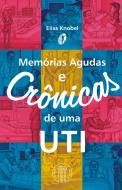 Memórias Agudas e Crônicas de uma UTI