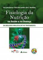 Fisiologia da Nutrição na Saúde e na Doença - Da Biologia Molecular ao Tratamento
