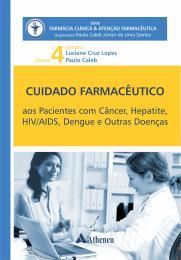 Cuidado Farmacêutico Pacientes com Câncer, Hepatite, HIV/Aids, Dengue e Outras Doenças Vol.4