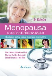 Menopausa, o que Você Precisa Saber: Abordagem Prática e Atual do Período do Climatério - 2ª Edição