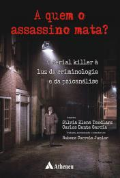 A Quem o Assassino Mata? O Serial Killer à Luz da Criminologia e da Psicanálise