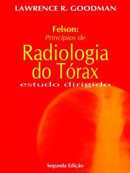 Felson - Princípios de Radiologia do Tórax - Estududo Dirigido